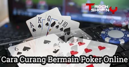 Cara Curang Bermain Poker Online