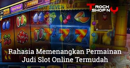 Judi Slot Online Rahasia Memenangkan Termudah - TherockshopNY