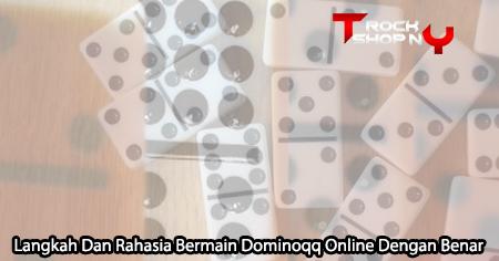 Dominoqq Online Dengan Benar - Langkah Dan Rahasia - TherockshopNY